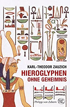 Hieroglyphen ohne Geheimnis: Eine Einführung in die altägyptische Schrift für Museumsbesucher und Ägyptentouristen (Kulturgeschichte der Antiken Welt)