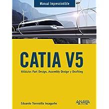 CATIA V5. Módulos Part Design, Assembly Design y Drafting (Manuales Imprescindibles)