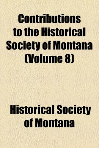 Contributions to the Historical Society of Montana (Volume 8)