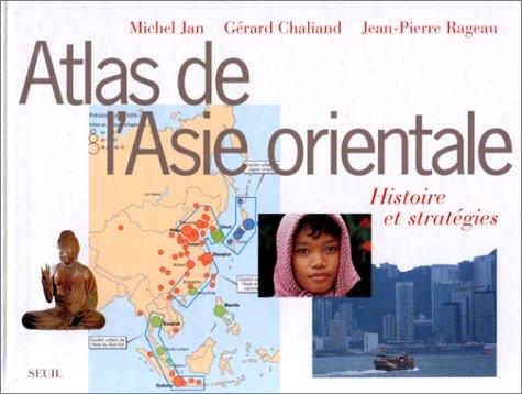 Atlas de l'Asie orientale. Histoire et Stratégies
