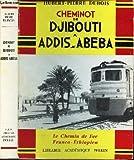 CHEMINOT DE DJIBOUTI A ADDIS-ABEBA.LE CHEMIN DE FER FRANCO-ETHIOPIEN.