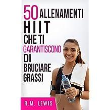 50 Allenamenti HIIT Che Ti Garantiscono Di Bruciare Grassi (Italian Edition)