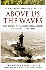 Above Us the Waves: The Story of Midget Submarines and Human Torpedoes (Pen & Sword Military Classics): 77 Paperback