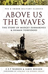Above Us the Waves: The Story of Midget Submarines and Human Torpedoes (Pen & Sword Military Classics)