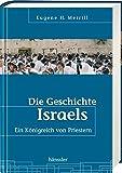 Die Geschichte Israels: Ein Königreich von Priestern - Eugene H. Merrill