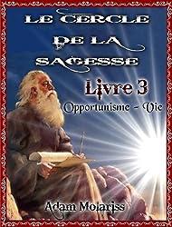 Le cercle de la sagesse Livre 3 (Opportunisme-Vie)