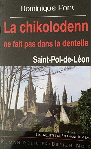 Les enquêtes de Stéphane Jumeau : La chikolodenn ne fait pas dans la dentelle : Saint-Pol-de-Léon