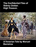 Book cover image for The Confidential Files of Sidney Orebar.High Treason.: A Victorian Tale.