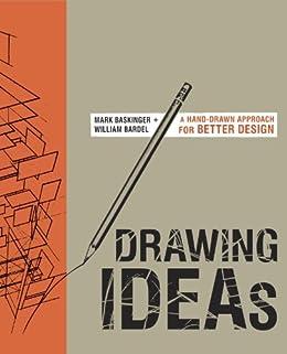 Drawing Ideas: A Hand-Drawn Approach for Better Design par [Baskinger, Mark, Bardel, William]