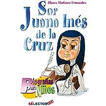 Sor Juana Inés de la Cruz: Biografía para niños (Spanish Edition)