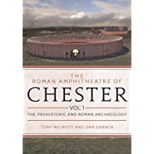 The Roman Amphitheatre of Chester Volume 1: The Prehistoric and Roman Archaeology