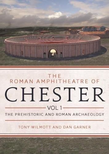 Roman Amphitheatre of Chester Volume 1 (The Roman Amphitheatre of Chester) por Tony Wilmott