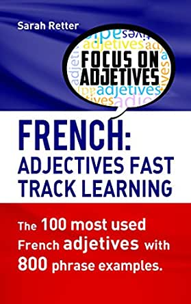 FRENCH: ADJECTIVES FAST TRACK LEARNING: The 100 most used