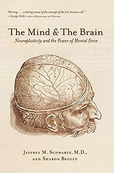 The Mind and the Brain: Neuroplasticity and the Power of Mental Force von [Schwartz, Jeffrey M., Begley, Sharon]