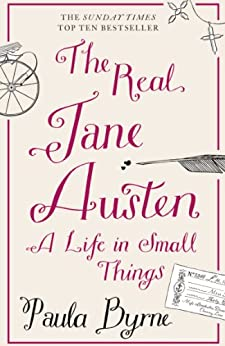 The Real Jane Austen: A Life in Small Things by [Byrne, Paula]