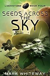 Seeds Across the Sky Sci-Fi Adventure (Lodestone Book 4)