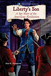 Liberty's Son: A Spy Story of the American Revolution (Historical Fiction Adventures (Library)) by Paul B Thompson (2009-06-01)