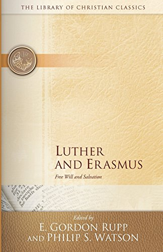 Luther and Erasmus: Free Will and Salvation (Library of Christian Classics)