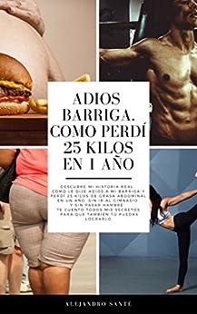 Epub Gratis ADIÓS BARRIGA. COMO PERDÍ 25 KILOS DE GRASA ABDOMINAL EN 1 AÑO: Descubre mi historia. Como dije adiós a mi barriga y perdí 25 kilos de grasa abdominal en 1 año. Sin ir al gimnasio. Sin pasar hambre.