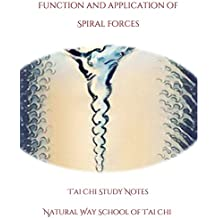 Function and Application of Spiral Forces (T'ai Chi Study Notes Book 2)