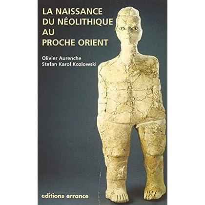 La naissance du néolithique au Proche-Orient (Diffusion Erran)