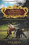Dreams & Supernatural Encounters: An Invitation for Everyone to Experience God: Written by Julie Meyer, 2011 Edition, Publisher: Destiny Image [Paperback]