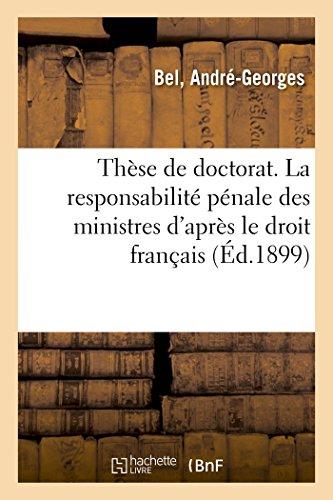Thèse de doctorat. La responsabilité pénale des ministres par André-Georges Bel