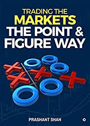 Trading the Markets the Point & Figure way : become a noiseless trader and achieve consistent success in m