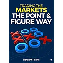 Trading the Markets the Point & Figure way : become a noiseless trader and achieve consistent success in markets
