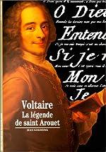 Voltaire - La Légende de saint Arouet de Jean Goldzink