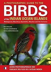 A Photographic Guide to the Birds of the Indian Ocean Islands / Guide Photographique DES Oiseaux DES Iles De L'Ocean Indien: Madagascar, Mauritius, ... Maurice, Seychelles, Reunion ET Comores
