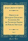 Telecharger Livres Origine de Quelques Coutumes Anciennes Et de Plusieurs Faons de Parler Triviales Vol 2 Classic Reprint (PDF,EPUB,MOBI) gratuits en Francaise