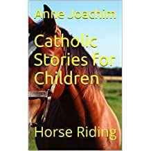 Catholic Stories for Children: Horse Riding: Horse Riding (My First Holy Communion Book 4) (English Edition)