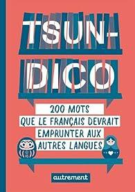 Tsundico : 200 mots que le français devrait emprunter aux autres langues par Sabine Duhamel
