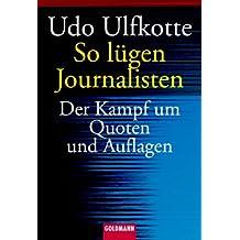 So lügen Journalisten: Der Kampf um Quoten und Auflagen
