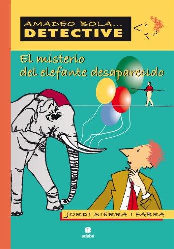 El misterio del elefante desaparecido (AMADEO BOLA ... DETECTIVE) por Jordi Sierra I Fabra