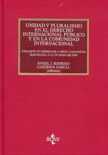 Unidad y pluralismo en el Derecho Internacional público y en la Comunidad Internacional: Coloquio en Homenaje a Oriol Casanovas, Barcelona, 21-22 de Biblioteca Universitaria De Editorial Tecnos