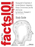 Studyguide for Essentials of Human Behavior: Integrating Person, Environment, and the Life Course by Hutchison, Elizabeth D., ISBN 9781412998840