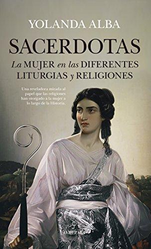 Sacerdotas. La mujer en las diferentes liturgias y religiones (Historia)