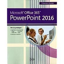PowerPoint 2016: Microsoft Office 365. Par la pratique.