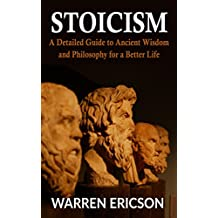 Stoicism: A Detailed Guide to Ancient Wisdom and Philosophy for a Better Life