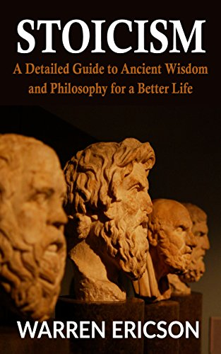 Stoicism: A Detailed Guide to Ancient Wisdom and Philosophy for a Better Life (English Edition)