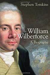 William Wilberforce: A Biography by Stephen Tomkins (2007-06-15)