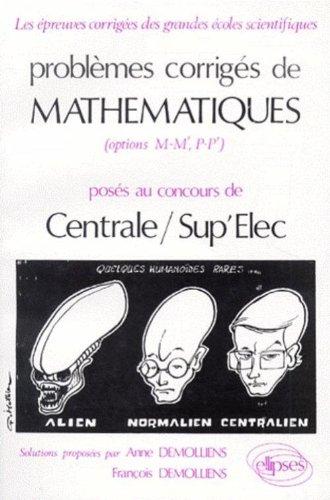 Problèmes corrigés de mathématiques Tome 4 : Posés au concours de Centrale-Sup'Elec