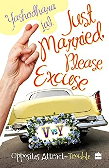 Just Married, Please Excuse : Opposite Attract-Trouble by [Lal, Yashodhara]