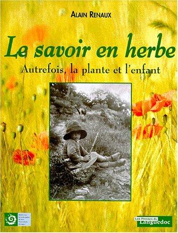 Le savoir en herbe : Autrefois, la plante et l'enfant par Alain Renaux