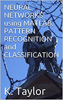 NEURAL NETWORKS using MATLAB. PATTERN RECOGNITION and CLASSIFICATION by [Taylor, K.]