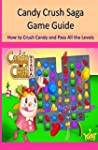 Candy Crush Saga Game Guide How to Cr...