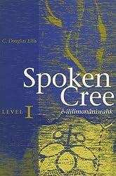 Spoken Cree, Level I: ê-ililîmonâniwahk: Level 1