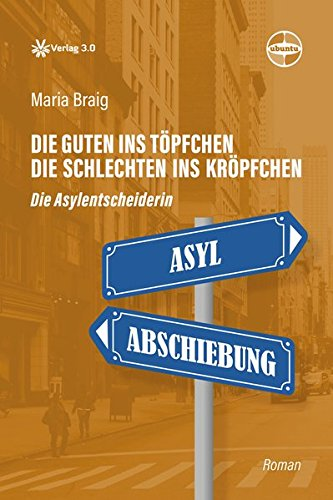 Buchseite und Rezensionen zu 'Die Guten ins Töpfchen, die Schlechten ins Kröpfchen: Die Asylentscheiderin (Ubuntu - Außenseiterthemen, die alle angehen)' von Maria Braig